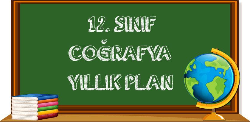 12. Sınıf Coğrafya Yıllık Plan 2021 2022